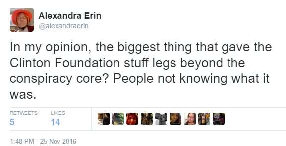 In my opinion, the biggest thing that gave the Clinton Foundation stuff legs beyond the conspiracy core? People not knowing what it was.
